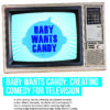 Thumbnail for Baby Wants Candy: Creating Comedy for Television